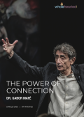 The Power of Connection | Dr. Gabor Maté