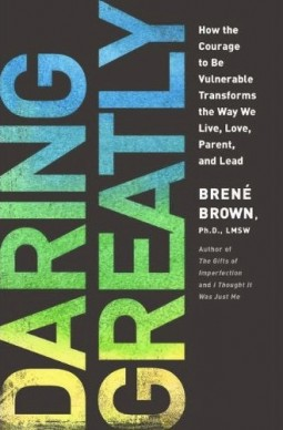 Daring Greatly - Brene Brown - Vulnerable Transforms the Way We Live, Love, Parent, and Lead