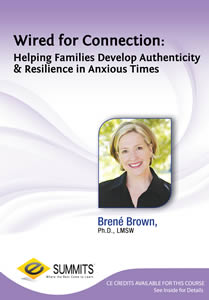 Wired For Connection: Helping Families Develop Authenticity and Resilience in Anxious Times | Brené Brown, LMSW, PHD