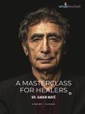 A Masterclass For Healers | Dr. Gabor Maté