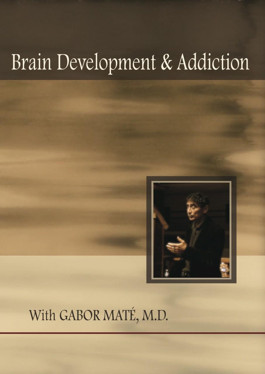 Brain Development and Addiction - Gabor Maté - DVD